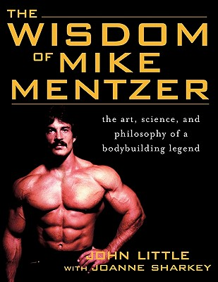 The Wisdom Of Mike Mentzer By Little, John R./ Sharkey, Joanne