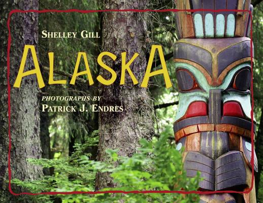 Alaska By Gill, Shelley/ Endres, Patrick J./ Endres, Patrick J. (PHT)